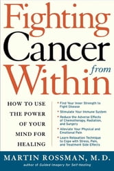 Fighting Cancer From Within - How to Use the Power of Your Mind For Healing ebook by Martin L. Rossman