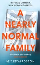 A Nearly Normal Family ebook by M. T. Edvardsson