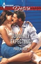 Suddenly Expecting - A Friends to Lovers Pregnancy Romance ebook by Paula Roe