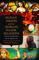 Human Rights and the World's Major Religions, 2nd Edition ebook by William H. Brackney