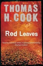 Red Leaves eBook by Thomas H. Cook