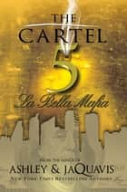 The Cartel 5 - La Bella Mafia ebook by Ashley, Jaquavis
