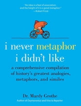 I Never Metaphor I Didn't Like ebook by Dr. Mardy Grothe