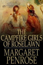 The Campfire Girls of Roselawn - A Strange Message from the Air ebook by Margaret Penrose