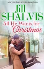 All He Wants for Christmas... ebook by Jill Shalvis