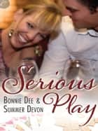 Serious Play ebook by Bonnie Dee, Summer Devon