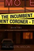 The Incumbent Coroner ebook by Paul Austin Ardoin