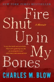 Fire Shut Up in My Bones ebook by Charles M. Blow