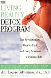Living Beauty Detox Program - The Revolutionary Diet for Each and Every Season of a Woman's Life ebook by Ann Louise Gittleman
