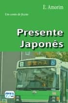 Presente Japonês eBook by E. Amorim