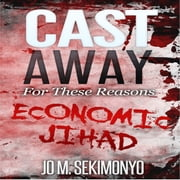 Cast Away: For These Reasons - Economic Jihad audiobook by Jo M. Sekimonyo