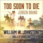Too Soon to Die audiobook by William W. Johnstone, J. A. Johnstone