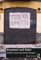 Ornament and Order - Graffiti, Street Art and the Parergon ebook by Rafael Schacter