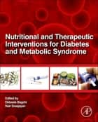 Nutritional And Therapeutic Interventions For Diabetes and Metabolic Syndrome ebook by Debasis Bagchi,Sreejayan Nair