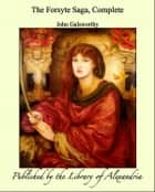 The Forsyte Saga, Complete ebook by John Galsworthy