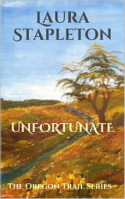 Unfortunate (The Oregon Trail Series) ebook by Laura Stapleton