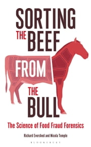 Sorting the Beef from the Bull - The Science of Food Fraud Forensics ebook by Richard Evershed, Nicola Temple
