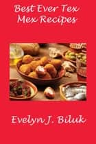 Best Ever Tex Mex Recipes ebook by Dr. Evelyn J Biluk