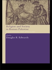 Religion and Society in Roman Palestine - Old Questions, New Approaches ebook by Douglas R. Edwards