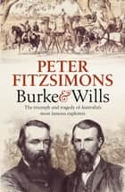 Burke and Wills - The Triumph and Tragedy of Australia's Most Famous Explorers 電子書 by Peter FitzSimons
