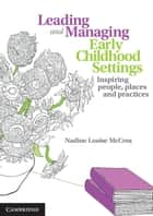 Leading and Managing Early Childhood Settings - Inspiring People, Places and Practices eBook by Nadine Louise McCrea