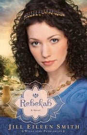 Rebekah (Wives of the Patriarchs Book #2) - A Novel ebook by Jill Eileen Smith
