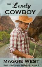 The Lonely Cowboy - Rocky Mountain Romance, #1 ebook by Maggie West