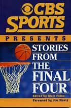 CBS Sports Presents Stories From the Final Four eBook by Matt Fulks