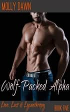 Wolf-Packed Alpha: Book Five of the Love, Lust & Lycanthropy series ebook by Molly Dawn