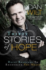 Thirty Stories Of Hope - Daily Readings To Encourage The Heart ebook by Dan Wilt
