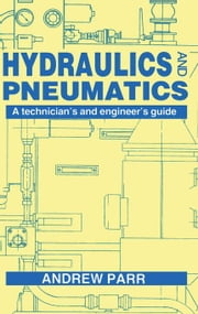 Hydraulics and Pneumatics: A technician's and engineer's guide ebook by Parr, Andrew
