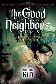 The Good Neighbors #1: Kin ebook by Holly Black,Ted Naifeh
