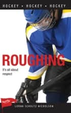 Roughing ebook by Lorna Schultz Nicholson
