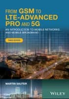 From GSM to LTE-Advanced Pro and 5G - An Introduction to Mobile Networks and Mobile Broadband ebook by Martin Sauter