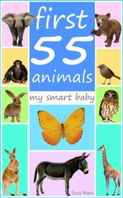 First 55 animals - my smart baby - Teach your baby, toddler, kids new words by amazing pictures | build vocabulary of toddlers ebook by Suzy Makó