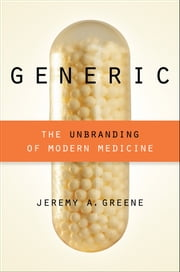 Generic - The Unbranding of Modern Medicine ebook by Jeremy A. Greene