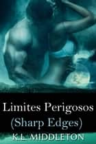Sharp Edges - Limites Perigosos ebook by K.L. Middleton