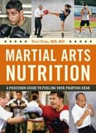 Martial Arts Nutrition - A Precision Guide to Fueling Your Fighting Edge ebook by Teri Tom MS, RD