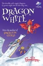 Dragon White ebook by Shoo Rayner