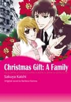 CHRISTMAS GIFT: A FAMILY - Harlequin Comics ebook by Barbara Hannay, Kaishi Sakuya