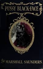 Pussy Black-Face - The Story of a Kitten and Her Friends ebook by Marshall Saunders
