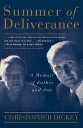 Summer of Deliverance - A Memoir of Father and Son ebook by Christopher Dickey