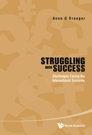 Struggling with Success - Challenges Facing the International Economy ebook by Anne O Krueger