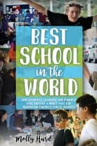 Best School in the World - How students, teachers and parents have created a model that can transform Canada's public schools ebook by