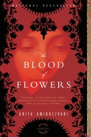 The Blood of Flowers - A Novel ebook by Anita Amirrezvani