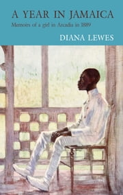A Year in Jamaica - Memoirs of a girl in Arcadia in 1889 ebook by Diana Lewes