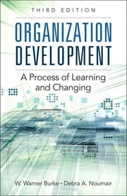 Organization Development - A Process of Learning and Changing ebook by W. Warner Burke,Debra A. Noumair
