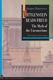 Wittgenstein Reads Freud - The Myth of the Unconscious ebook by Carol Cosman,Jacques Bouveresse,Vincent Descombes