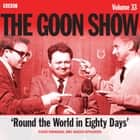 The Goon Show: Volume 33 - Four episodes of the anarchic BBC radio comedy audiobook by Spike Milligan, Larry Stephens