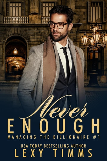 Never Enough - Managing the Billionaire, #1 ebook by Lexy Timms